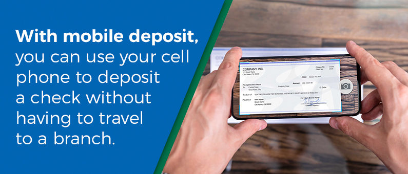 With mobile deposit you can use your cell phone to deposit a check without having to travel to a branch.